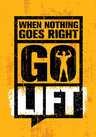 When Nothing Goes Right - Go Lift. Inspiring Workout and Fitness Gym Motivation Quote. Creative Vector Typography