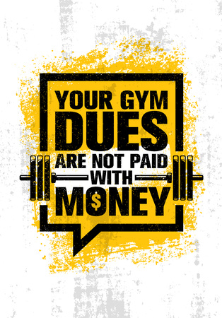 Your Gym Dues Are Not Paid With Money. Inspiring Workout and Fitness Gym Motivation Quote. Creative Sport Vector