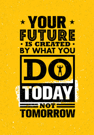 Vector   Your Future Is Created By What You Do Today Not Tomorrow. Inspiring  Creative Motivation Quote Template.