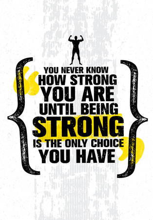 You Never Know How Strong You Are Until Being Strong Is The Only Choice You Have. Inspiring Motivation Quote. 向量圖像
