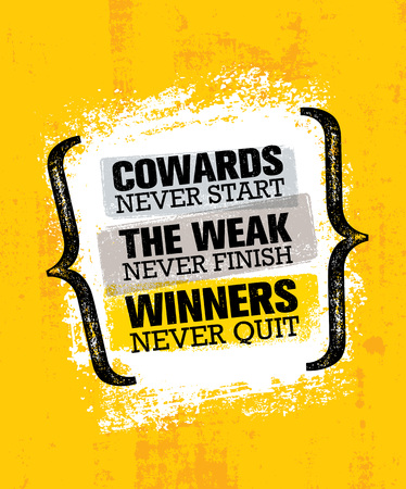 Cowards Never Start The Weak Never Finish Winners Never Quit. Inspiring Creative Motivation Quote Poster Template.