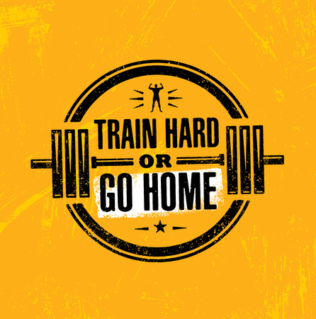 Train Hard Or Go Home. Inspiring Workout and Fitness Gym Motivation Quote Illustration Sign. Creative Sport Vector