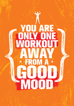 You Are Only One Workout Away From A Good Mood. Inspiring Workout and Fitness Gym Motivation Quote Illustration