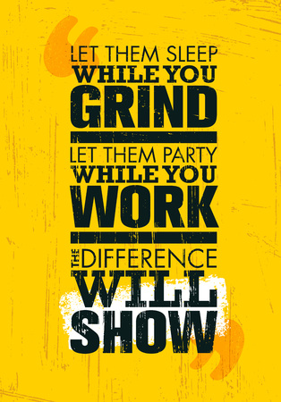 Let Them Sleep While You Grind. Let Them Party While You Work. The Difference Will Show. Motivation Quote Иллюстрация