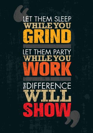 Lassen Sie sie schlafen, während Sie schleifen. Lass sie Party, während du arbeitest. Der Unterschied wird zeigen. Motivation Zitat Standard-Bild - 80446398