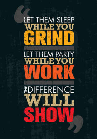 Let Them Sleep While You Grind. Let Them Party While You Work. The Difference Will Show. Motivation Quote Illustration