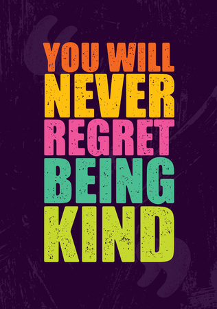 You will never regret being kind. Inspiring Motivation Quote.