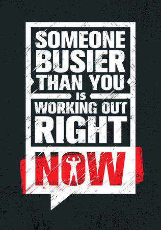 tough: Someone Busier Than You Is Working Out Right Now. Inspiring Workout and Fitness Gym Motivation Quote Illustration Sign