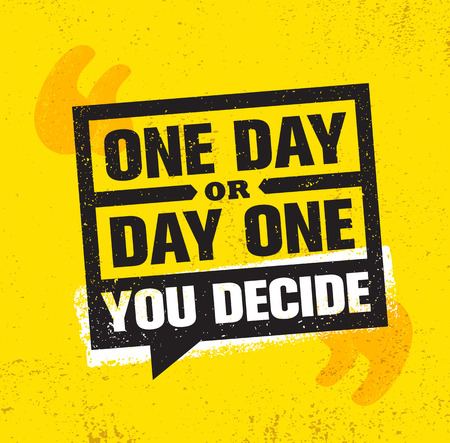 One Day Or Day One. You Decide. Inspiring Creative Motivation Quote Poster Template. Vector Typography Banner Design Concept On Grunge Texture Rough Background
