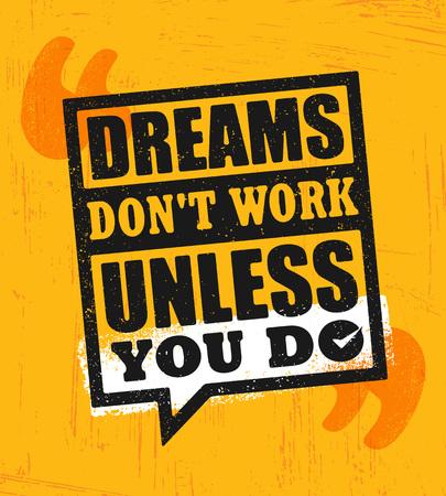 夢は、あなたを行う場合を除き、動作しません。感動創造的な動機の引用ポスター テンプレート。グランジ テクスチャ荒い背景ベクトル タイポグ