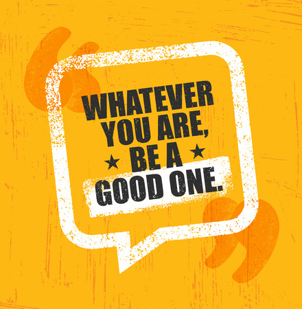 Whatever You Are, Be A Good One. Inspiring Creative Motivation Quote Poster Template. Vector Typography Banner Design