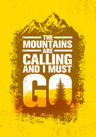 The Mountains Are Calling And I Must Go. Outdoor Adventure Inspiring Motivation Quote. Vector Typography Banner
