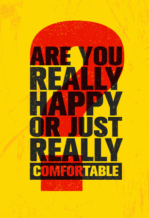 Are You Really Happy Or Just Really Comfortable Inspiring Creative Motivation Quote Poster Template