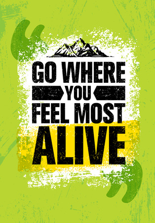 Go Where You Feel The Most Alive. Adventure Mountain Hike Creative Motivation Concept. Vector Outdoor Design Illustration