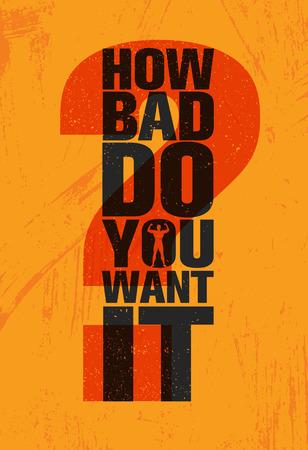 Hoe slecht wil je het - inspirerende training en fitness gym motivatie illustratie teken. Creatieve vector