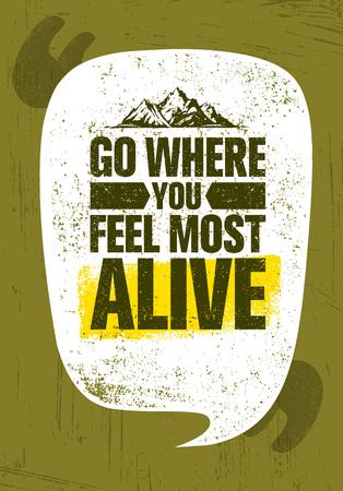 Go Where You Feel The Most Alive. Adventure Mountain Hike Creative Motivation Concept. Vector Outdoor Design Иллюстрация
