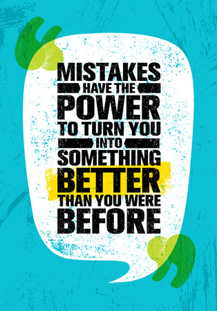 Mistakes Have The Power To Turn You Into Something Better Than You Were Before. Inspiring Creative Motivation Quote