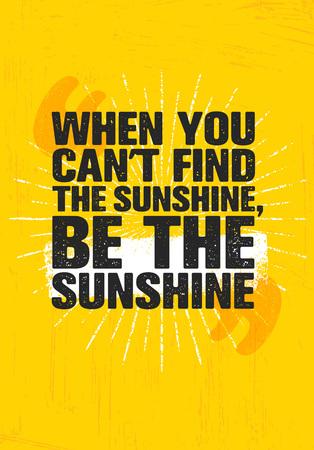 Wanneer je Cant Sunshine, Be The Sunshine kunt vinden. Inspirerende creatieve motivatie citaat Poster sjabloon.