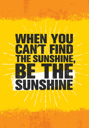 When You Cant Find Sunshine, Be The Sunshine. Inspiring Creative Motivation Quote Poster Template.