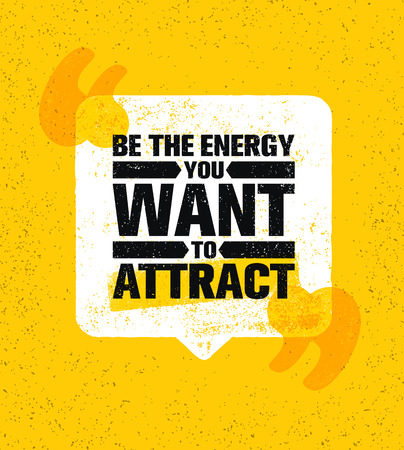 Be The Energy You Want To Attract. Speech Bubble Inspiring Creative Motivation Quote Poster Template Vector.