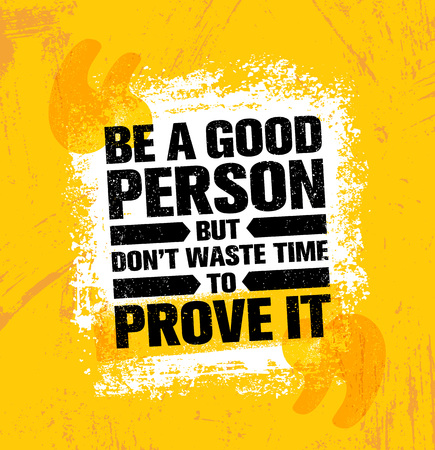Be A Good Person But Dont Waste Time To Prove It. Inspiring Creative Motivation Quote Poster Template.