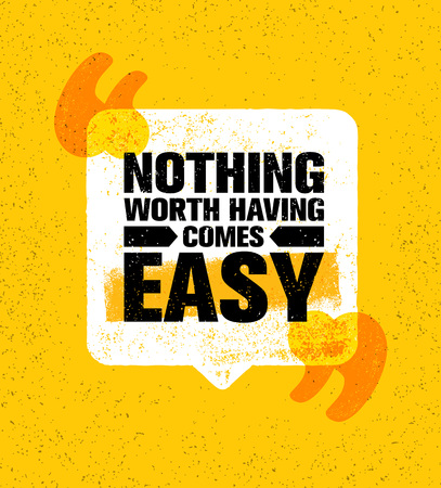 Nothing Worth Having Comes Easy. Inspiring Creative Motivation Quote Poster Template. Vector Typography Banner. Illustration