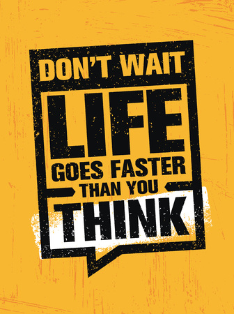 Dont Wait Life Goes Faster Than You Think. Creative Motivation Quote. Vector Inspiration Wallpaper Concept On Grunge.