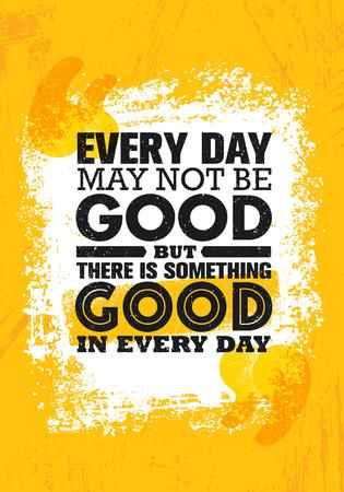 Jeden Tag mag es nicht gut sein, aber an jedem Tag gibt es etwas Gutes. Inspirierende kreative Motivation Zitat Poster Vorlage. Standard-Bild - 88412774