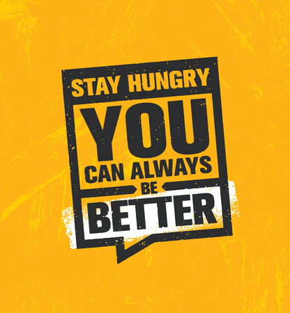 Stay Hungry. You Can Always Be Better. Inspiring Creative Motivation Quote Poster Template. Vector Typography Banner.