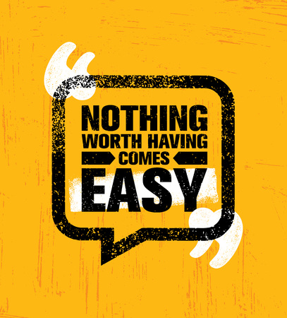 Nothing Worth Having Comes Easy. Inspiring Creative Motivation Quote Poster Template. Vector Typography Banner. Vectores
