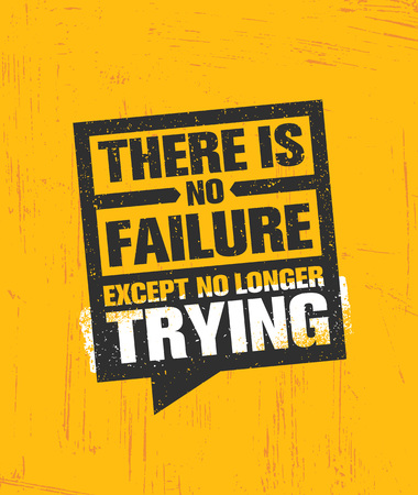 There Is No Failure Except No Longer Trying. Inspiring Creative Motivation Quote Poster Template. Vector Typography. Illustration