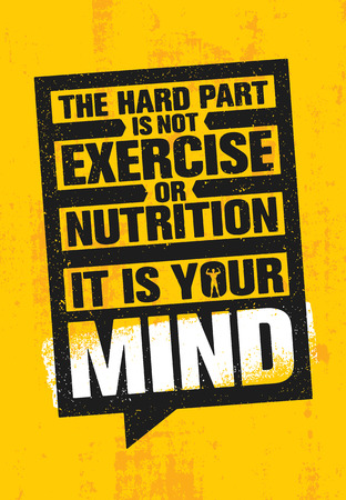 The Hard Part Is Not Exercise Or Nutrition. It Is Your Mind. Inspiring Creative Motivation Quote Poster Template.
