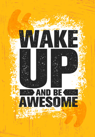 Wake Up And Be Awesome. Inspiring Creative Motivation Quote Poster Template. Vector Typography Banner Design Concept.