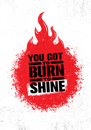 You Got To Burn To Shine. Inspiring Creative Motivation Quote Template. Vector Typography Banner Design Concept.