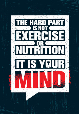 The Hard Part Is Not Exercise Or Nutrition. It Is Your Mind. Inspiring Creative Motivation Quote Poster Template
