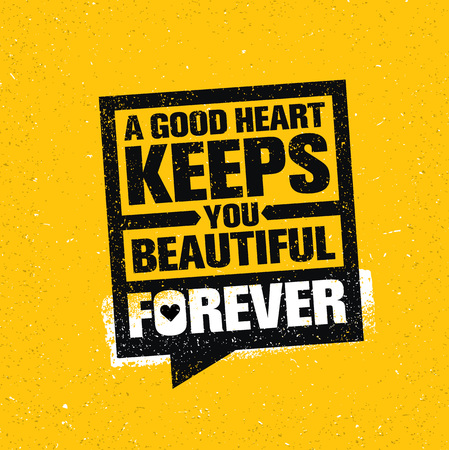 A Good Heart Keeps You Beautiful Forever. Inspiring Creative Motivation Quote Poster Template. Vector Typography Banner.