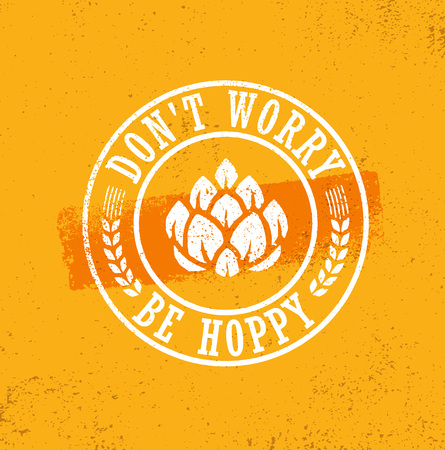 Dont Worry Be Hoppy. Funny Inspiring Motivation Craft Beer Brewery Artisan Creative Vector Sign Concept.
