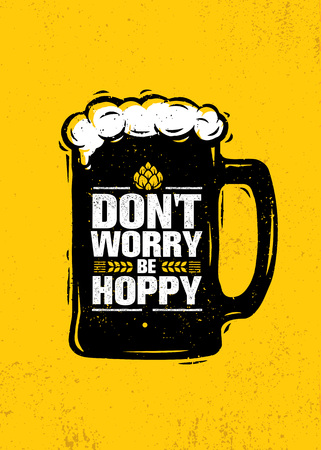 Don't Worry Be Hoppy. Funny Inspiring Motivation Craft Beer Brewery Artisan Creative Vector Sign Concept. Rough Handmade Alcohol Banner. Menu Page Design Element. Illustration