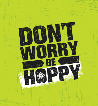 Dont Worry Be Hoppy. Funny Inspiring Motivation Craft Beer Brewery Artisan Creative Vector Sign Concept. Rough Handmade Alcohol Banner. Menu Page Design Element.