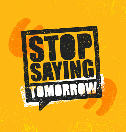 Stop saying tomorrow. Inspiring workout and fitness gym motivation quote illustration sign.
