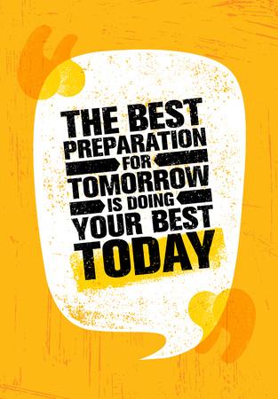 La meilleure préparation pour demain consiste à faire de votre mieux aujourd'hui. Inspiration modèle d'affiche de citation de motivation créative.