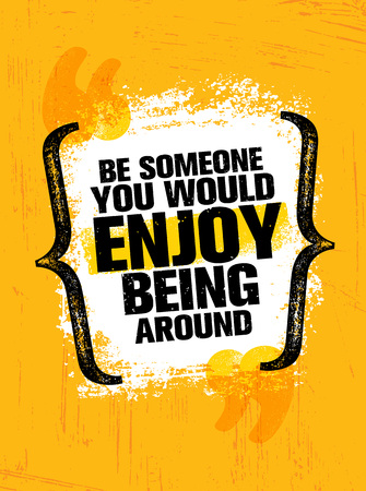 Be Someone You Would Enjoy Being Around Vector Grunge Poster Design Element Quote