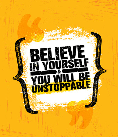 Believe In Yourself And You Will Be Unstoppable. Inspiring Creative Motivation Quote Poster Template. Vector Typography