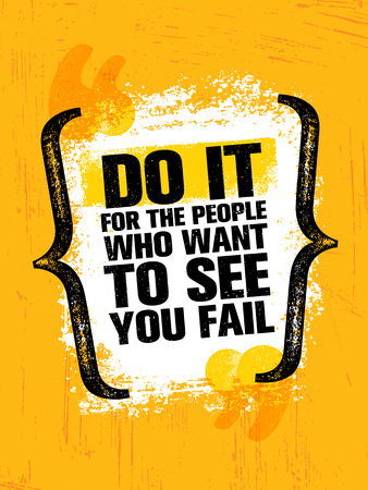 Do It For The People Who Want To See You Fail. Inspiring Creative Motivation Quote Poster Template. Vector Typography Banner Design Concept On Grunge Texture Rough Background