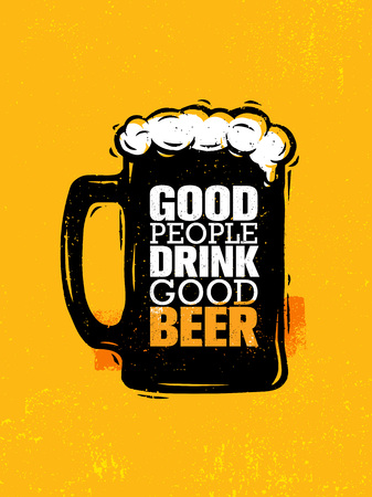 Good People Drink Good Beer. Craft Alcohol Illustration Poster Concept On Grunge Background.