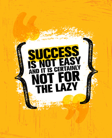 Success Is Not Easy And Certainly Not For The Lazy. Inspiring Creative Motivation Quote Poster Template