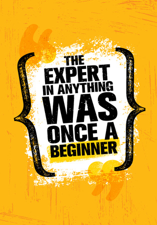 The Expert In Anything Was Once A Beginner. Inspiring Creative Motivation Quote Poster Template. Vector Typography Banner Design Concept On Grunge Texture Rough Background