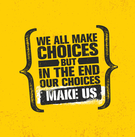 We All Make Choices But In The End Our Choices Make Us. Inspiring Creative Motivation Quote Poster Template