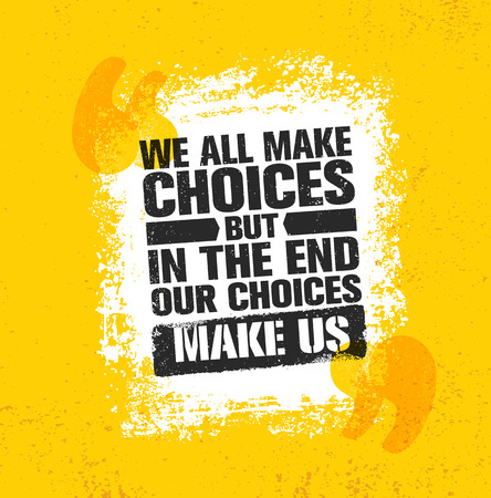 We All Make Choices But In The End Our Choices Make Us. Inspiring Creative Motivation Quote Poster Template. Vector Typography Banner Design Concept On Grunge Texture Rough Background