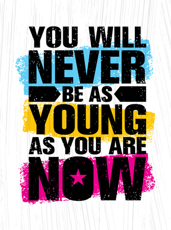 You Will Never Be As Young As You Are Now. Inspiring Creative Motivation Quote Poster Template. Vector Typography Banner